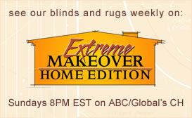 see our blinds and rugs weekly on Extreme Makeover: Home Edition, Sundays at 8/7c on ABC
